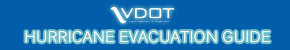 Click here for VDOT's Hurricane Evacuation Guide